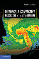 Mesoscale-Convective Processes in the Atmosphere by Robert J. (Purdue University, Indiana) Trapp