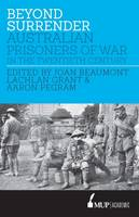 Beyond Surrender Australian Prisoners of War in the Twentieth Century by Joan Beaumont, Lachlan Grant, Aaron Pegram