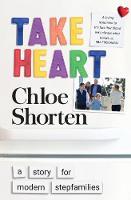 Take Heart A Story for Modern Stepfamilies by Chloe Shorten