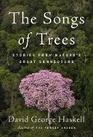The Songs Of Trees Stories from Nature's Great Connectors by David George Haskell
