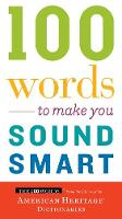 100 Word to Make You Sound Smart by American Heritage Dictionaries