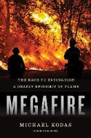 Megafire The Race to Extinguish a Deadly Epidemic of Flame by Michael Kodas