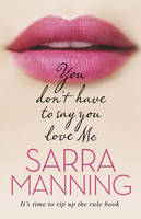 Cover for You Don't Have to Say You Love Me by Sarra Manning