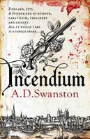 Incendium by A. D. Swanston
