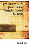 Three Modern Seers James Hinton, Nietzsche Edward Carpenter by Havelock Ellis