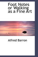 Foot Notes or Walking as a Fine Art by Alfred Barron