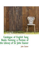Catalogue of English Song Books Forming a Portion of the Library of Sir John Stainer by John Stainer