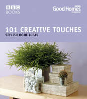 Good Homes 101 Creative Touches Stylish Home Ideas by Good Homes Magazine, Julie Savill