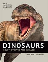 Dinosaurs: How They Lived and Evolved by Darren Naish, Paul Barrett