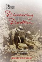Discovering Dorothea The Life of the Pioneering Fossil-Hunter Dorothea Bate by Karolyn Shindler