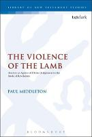The Violence of the Lamb Martyrs as Agents of Divine Judgement in the Book of Revelation by Dr Paul Middleton