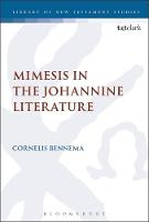 Mimesis in the Johannine Literature A Study in Johannine Ethics by Cornelis (Union School of Theology, UK) Bennema