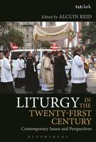 Liturgy in the Twenty-First Century Contemporary Issues and Perspectives by Alcuin (Monastere Saint-Benoit, Diocese of Frejus-Toulon, France) Reid