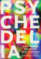 Psychedelia and Other Colours by Rob Chapman