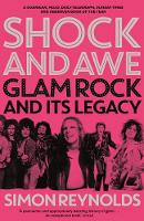 Shock and Awe Glam Rock and its Legacy, from the Seventies to the Twenty-First Century by