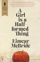 Cover for A Girl Is a Half-formed Thing by Eimear McBride