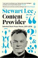 Content Provider Selected Short Prose Pieces, 2011-2016 by Stewart Lee