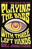 Playing the Bass with Three Left Hands by Will Carruthers