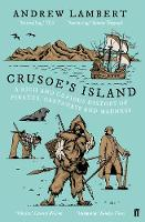 Crusoe's Island A Rich and Curious History of Pirates, Castaways and Madness by Andrew Lambert