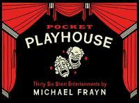 Pocket Playhouse Thirty-six short entertainments by Michael Frayn