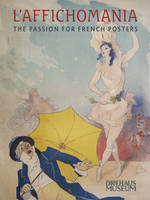 L'Affichomania: The Passion for French Posters by Jeannine Falino, Richard H. Driehaus, John Faier
