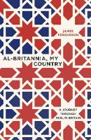 Al-Britannia, My Country A Journey Through Muslim Britain by James Fergusson
