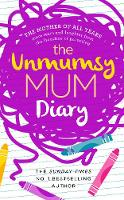 The Unmumsy Mum Diary by The Unmumsy Mum, Sarah Turner