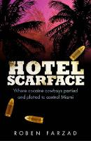Hotel Scarface Where Cocaine Cowboys Partied and Plotted to Control Miami by Roben Farzad