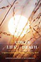 The Circle of Life and Death A Spiritual Guide for Living and Dying Well by Lawrence Karrasch, Rita Karrasch