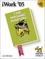 iWork '05: The Missing Manual by David Pogue