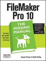FileMaker Pro 10: The Missing Manual by Susan Prosser, Geoff Coffey