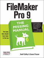 Filemaker Pro 9 the Missing Manual by Geoff Coffey, Susan Prosser