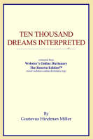 Ten Thousand Dreams Interpreted Extracted from Webster's Online Dictionary - The Rosetta Edition by Icon Reference, Icon Reference