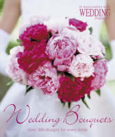 Wedding Bouquets Over 300 Designs for Every Bride by Wedding Magazine