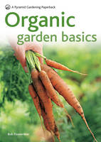 Organic Gardening Basics Successful Organic Gardening in 5 Easy Steps by Bob Flowerdew