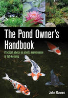 The Pond Owner's Handbook Practical Advice on Plants, Maintenance and Fish-keeping by John Dawes