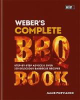Weber's Complete Barbeque Book Step-by-step advice and over 150 delicious barbecue recipes by Jamie Purviance