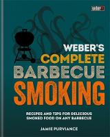 Weber's Complete BBQ Smoking Recipes and tips for delicious smoked food on any barbecue by Jamie Purviance
