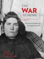 The War at Home Women and Families in the Anglo-Boer War by Bill Nasson