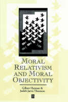 Moral Relativism and Moral Objectivity by Gilbert Harman, Judith Thomson