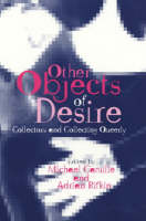Other Objects of Desire Collectors and Collecting Queerly by Michael Camille