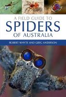 A Field Guide to Spiders of Australia by Robert Whyte, Greg Anderson