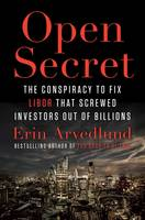 Open Secret Inside the Libor Conspiracy by Erin Arvedlund