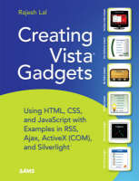 Creating Vista Gadgets Using HTML, CSS and JavaScript with Examples in RSS, Ajax, ActiveX (COM) and SilverLight by Rajesh Lal