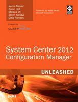 System Center 2012 Configuration Manager (SCCM) Unleashed by Kerrie Meyler, Byron Holt, Marcus Oh, Jason Sandys