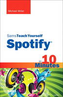 Sams Teach Yourself Spotify in 10 Minutes by Michael Miller