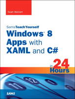 Sams Teach Yourself Windows 8 Apps with XAML and C# in 24 Hours by David Davis, Richard Crane, John Pelak