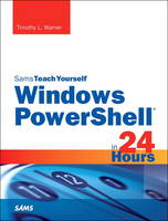 Windows PowerShell 5 in 24 Hours, Sams Teach Yourself by Timothy L. Warner