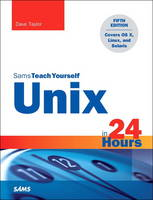 Unix in 24 Hours, Sams Teach Yourself Covers OS X, Linux, and Solaris by Dave Taylor