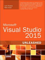 Microsoft Visual Studio 2015 Unleashed by Mike Snell, Lars Powers